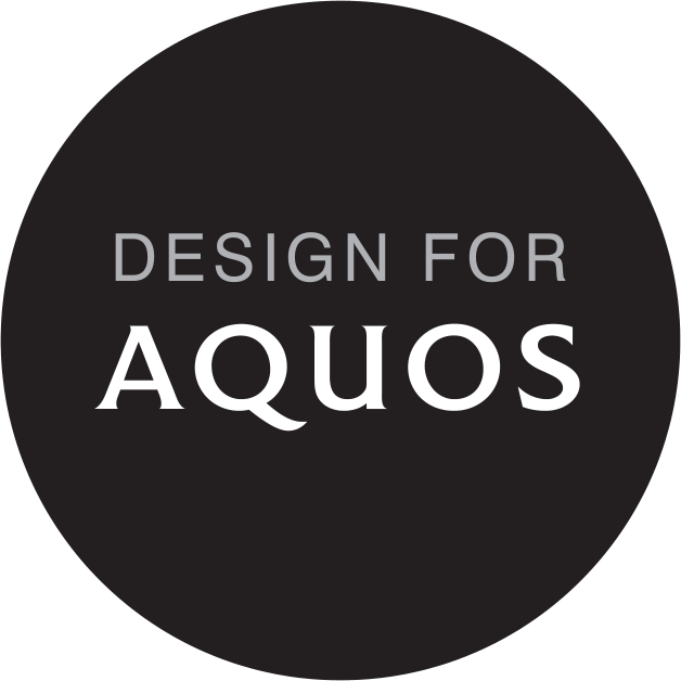 DESIGN FOR AQUOS